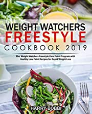 Weight Watchers Freestyle Cookbook 2019: The Weight Watchers Freestyle Zero Point Program with Healthy Low Point Recipes for Rapid Weight Loss