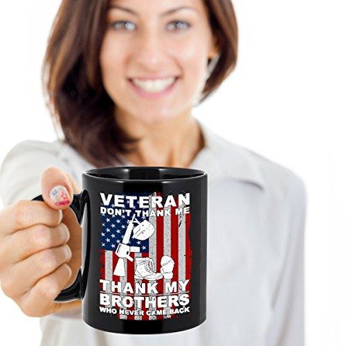 Veteran Mug, don't thank me thank my brothers who never came back, Veteran Gift Mug, Veteran Of The United States Coffee mug, Coffee Black - Beer Stove Can Fuel