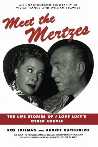 Meet the Mertzes: The Life Stories of I Love Lucy's Other Couple by Rob Edelman (1999-09-18)