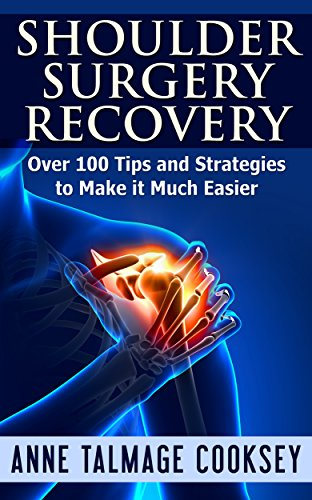 - Shoulder Surgery Recovery: Over 100 Tips and Strategies to Make it Much Easier