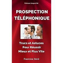Prospection téléphonique : Trucs et astuces pour réussir mieux et plus vite (French Edition)
