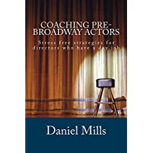 Coaching Pre-Broadway Actors (Stress Free Theater Book 2)