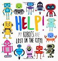 Help! My Robots Are Lost In The City!: A Fun