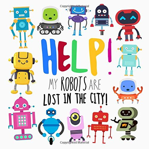 Help! My Robots Are Lost In The City!: A Fun Where's Wally Style Book for 2-4 Year Olds
