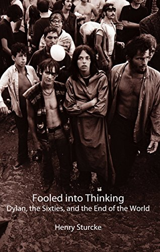 Fooled into Thinking: Dylan, the Sixties, and the