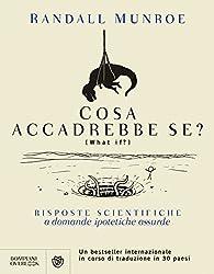 Cosa accadrebbe se?: Risposte scientifiche a domande ipotetiche assurde (Overlook) (Italian Edition)