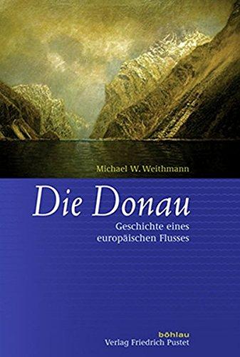 Die Donau: Geschichte eines europäischen Flusses