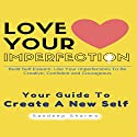 Love Your Imperfection: Build Self Esteem, Use Your Imperfections to Be Creative, Confident and Courageous Audiobook by Sandeep Sharma Narrated by Tony Fatania