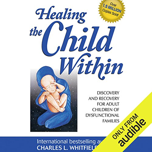 Healing the Child Within: Discovery and Recovery for Adult Children of Dysfunctional Families by Audible Studios