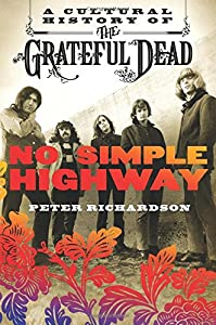No Simple Highway: A Cultural History of the Grateful Dead from St. Martin's Press