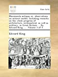 Munimenta antiqua; or observations on antient castles. Including remarks on the whole progress of architecture ecclesiastical as well as military ... ... By Edward King ... Volume 3 of 4