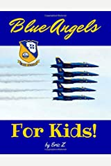 The Blue Angels For Kids! (How to Become a Naval Aviator for Kids) (Volume 2) Paperback