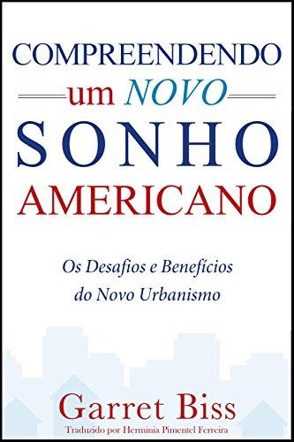 Compreendendo um Novo Sonho Americano: Os Desafios e Benefícios do Novo Urbanismo
