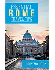 Essential Rome Travel Tips: Secrets, Advice & Insight for a Perfect Rome Vacation