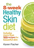 The 8-Week Healthy Skin Diet, Karen Fischer, 0778804402
