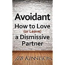 Avoidant: How to Love (or Leave) a Dismissive Partner