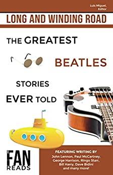 Long and Winding Road: The Greatest Beatles Stories Ever Told by [Miguel,Luis, McCartney,Paul, Harrison,George, Starr,Ringo, Lennon,John, Bidini,Dave, Rodgers,Joe, Castleman,Harry, Podrazik,Walter, Oberman,Ron]