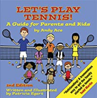 Let's Play Tennis!: A Guide For Parents And
