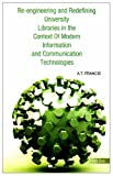 Re-Engineering and Redefining University Libraries in the Context of Modern Information and Communication Technologies, A. Francis, 8170006597