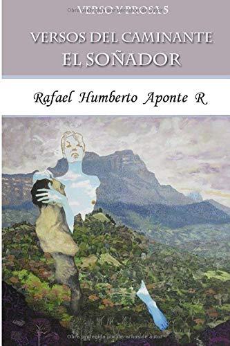 Verso y Prosa 5         Versos del Caminante: El Soñador por Aponte Roa, Rafael Humberto
