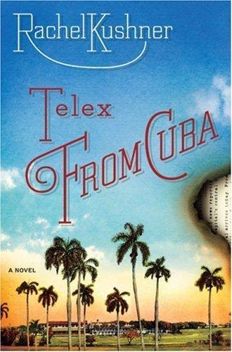 Telex from Cuba by Kushner, Rachel (2008) Hardcover