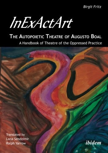 InExActArtthe Autopoietic Theatre of Augusto Boal: A Handbook of Theatre of the Oppressed Practice by Birgit Fritz (2012-11-01)