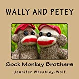 Wally and Petey; Sock Monkey Brothers (Adventures of Wally & Petey, Sock Monkey Brothers)
