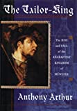 The Tailor King: The Rise and Fall of the Anabaptist Kingdom of Munster