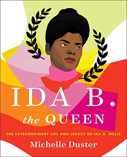 Book Cover: Ida B. the Queen: The Extraordinary Life and Legacy of Ida B. Wells
