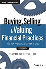 The Authoritative M&A Guide for Financial Advisors Buying, Selling, & Valuing Financial Practices shows you how to complete a sale or acquisition of a financial advisory practice and have both the buyer and seller walk away with the b...