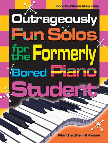 Outrageously Fun Solos for the Formerly Bored Piano Student: Book 2 Moderately Easy