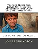 img - for Teacher Guide and Novel Unit for The Absolutely True Diary of a Part-Time Indian: Lessons on Demand book / textbook / text book