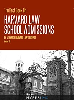 The Best Book On Harvard Law School Admissions (Written By HLS Students - Requirements, Statistics, Strategy), 1st Edition by [HLS Students (Harvard Law School Students), Law School Admissions Experts, Experts On Getting Into Harvard Law]