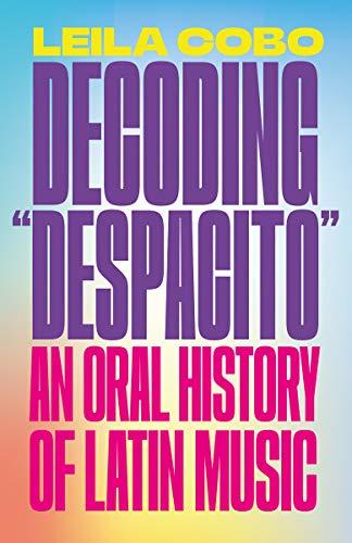 "Book Cover: Decoding ""Despacito"": An Oral History of Latin Music"