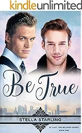 Be True (At Last, The Beloved Series Book 1)