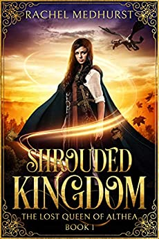 Shrouded Kingdom (The Lost Queen of Althea Book 1) by [Medhurst, Rachel]