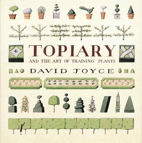 Topiary and the Art of Training Plants by David Joyce (2000-03-04) ()