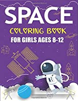 SPACE COLORING BOOK FOR GIRLS AGES 8-12: Explore