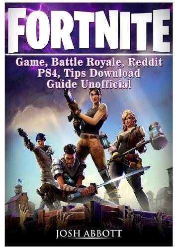 Fortnite Game, Battle Royale, Reddit, Ps4, Tips, Download Guide Unofficial