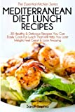 37 mediterranean diet recipes - Mediterranean Diet Lunch Recipes: 30 Healthy & Delicious Recipes You Can Easily Cook For Lunch That Will Help You Lose Weight, Feel Great & Look Amazing (The Essential Kitchen Series) (Volume 37)