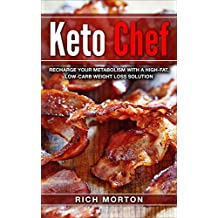 Keto Chef: Recharge Your Metabolism with a High-Fat, Low-Carb Weight Loss Solution (Weight Loss, Ketogenic Diet...