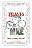 Travis and the Silver Bike, Joan Sodaro Waller, 1483681866