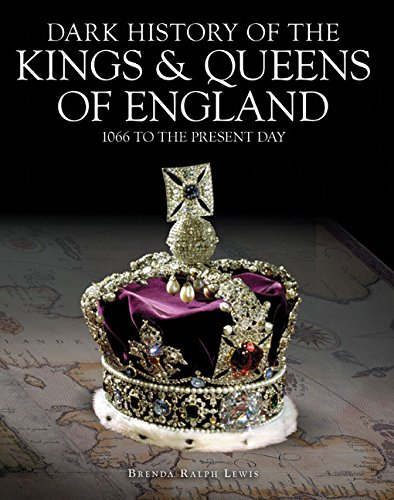 Dark History of the Kings & Queens of England: 1066 to the Present Day (Dark Histories)