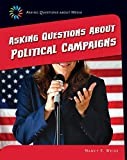 Asking Questions About Political Campaigns (21st Century Skills Library: Asking Questions About Media)