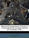 Discours Prononcé À Vevey, À l'Occasion de l'Anniversaire du 12 Avril 1799..., Jean Louis Bridel, 1274637171
