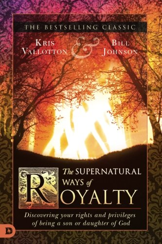 10 best supernatural ways of royalty kris vallotton