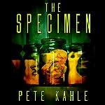 The Specimen | Pete Kahle