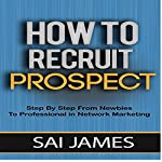 How to Recruit Prospects: Step by Step from Newbies to Professional | sai james