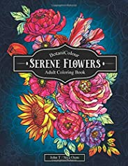 Serene Flowers: Adult Coloring Book with beautiful realistic flowers, bouquets, floral designs, sunflowers, ro