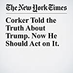 Corker Told the Truth About Trump. Now He Should Act on It. | Michelle Goldberg